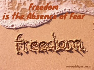 Freedom is the Absence of Fear